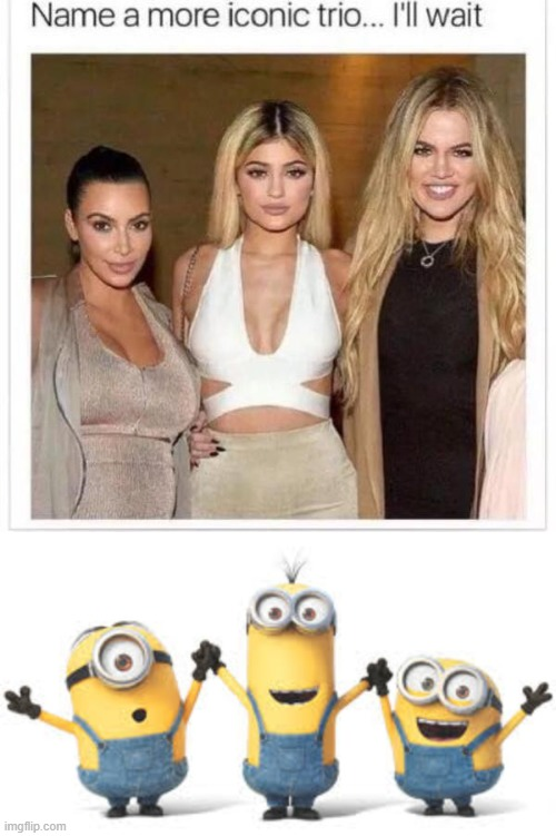 Minions! | image tagged in name a more iconic trio,minions,iconic,memes,funny,you're actually reading the tags | made w/ Imgflip meme maker