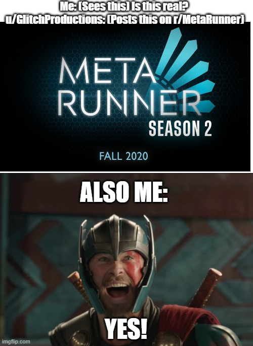 Meta Runner 2020 |  Me: (Sees this) Is this real?  u/GlitchProductions: (Posts this on r/MetaRunner); ALSO ME:; YES! | image tagged in thor ragnarok | made w/ Imgflip meme maker