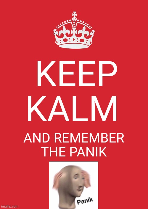 Keep Calm And Carry On Red |  KEEP KALM; AND REMEMBER THE PANIK | image tagged in memes,keep calm and carry on red | made w/ Imgflip meme maker