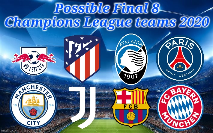 UEFA Champions League Finals 2020 Lisbon prediction |  Possible Final 8 Champions League teams 2020 | image tagged in champions league,memes,football,soccer | made w/ Imgflip meme maker