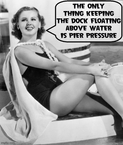 Amazing Facts About The Sea |  THE ONLY THING KEEPING THE DOCK FLOATING ABOVE WATER IS PIER PRESSURE | image tagged in vince vance,pretty girl,bathing suit,cruise ship,memes,alternative facts | made w/ Imgflip meme maker