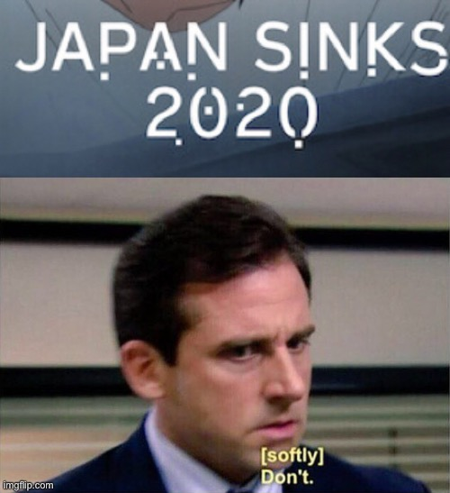 July Don't Do It! | image tagged in michael scott don't softly,2020,japan,memes,sinking,water | made w/ Imgflip meme maker