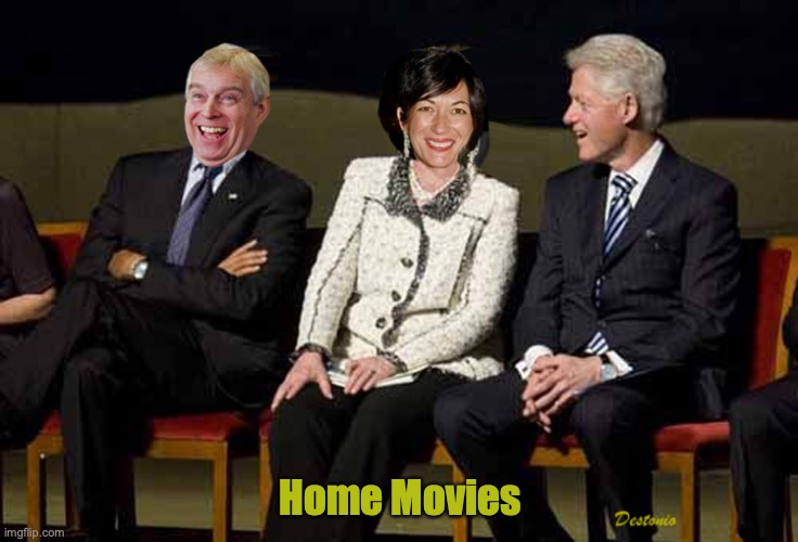 Home Movies | image tagged in jeffrey epstein,bill clinton,prince andrew | made w/ Imgflip meme maker