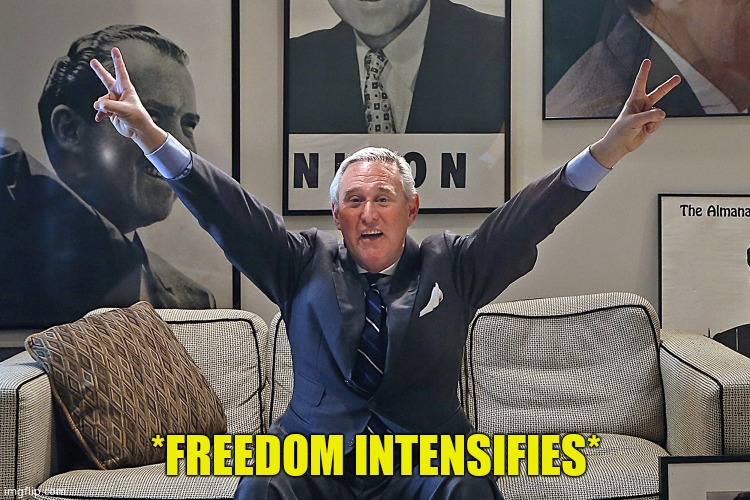 Roger Stone commuted |  *FREEDOM INTENSIFIES* | image tagged in roger stone,justice,freedom | made w/ Imgflip meme maker