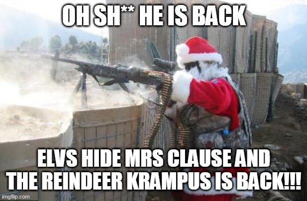 Hohoho Meme |  OH SH** HE IS BACK; ELVS HIDE MRS CLAUSE AND THE REINDEER KRAMPUS IS BACK!!! | image tagged in memes,hohoho | made w/ Imgflip meme maker