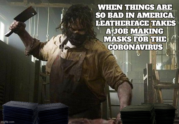 image tagged in texas chainsaw massacre,leatherface,coronavirus,covid-19,masks | made w/ Imgflip meme maker