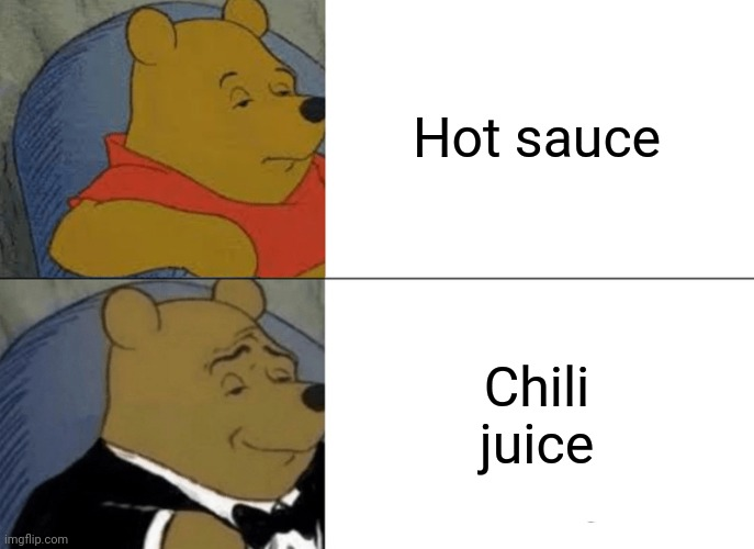 Tuxedo Winnie The Pooh |  Hot sauce; Chili juice | image tagged in memes,tuxedo winnie the pooh,football,juice,sauce,funny | made w/ Imgflip meme maker