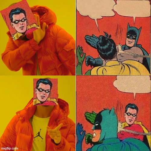 Another Crossover | image tagged in memes,drake hotline bling,batman slapping robin,robin slapping batman,funny memes | made w/ Imgflip meme maker
