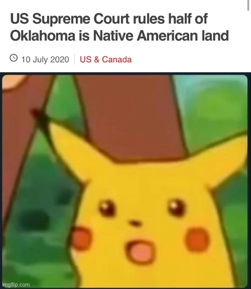 Woah | image tagged in surprised pikachu,native american,reservations,scotus | made w/ Imgflip meme maker