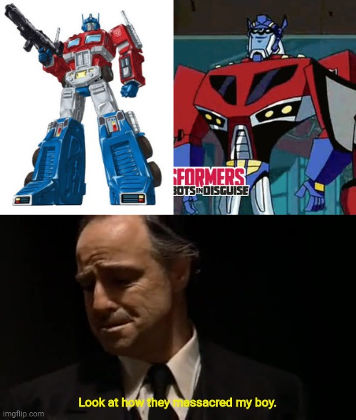 Sorry RID fans. |  Look at how they massacred my boy. | image tagged in look at how they massacred my boy,transformers,funny,memes,transformers g1 | made w/ Imgflip meme maker