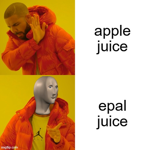 epal juice is yummi |  apple juice; epal juice | image tagged in memes,drake hotline bling,funny memes,meme man,funny meme,fun | made w/ Imgflip meme maker