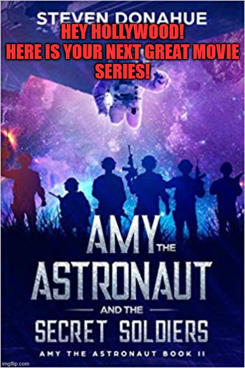 Hollywood Series |  HEY HOLLYWOOD!        HERE IS YOUR NEXT GREAT MOVIE SERIES! | image tagged in hollywood,amy the astronaut,astronaut,movie series,scifi,teen | made w/ Imgflip meme maker