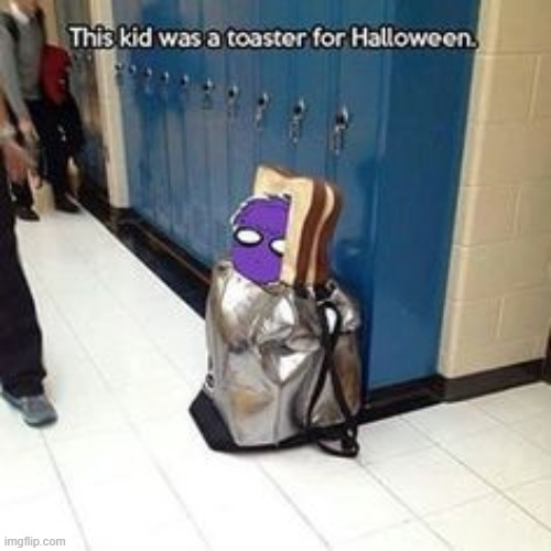 Of course he's a toaster. | image tagged in toast,toaster,purple guy,fnaf,five nights at freddys,five nights at freddy's | made w/ Imgflip meme maker