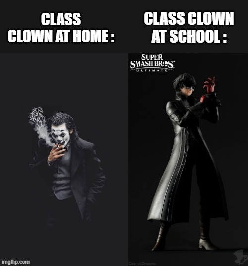 Two types of Clowns, Two types of Jokers |  CLASS CLOWN AT SCHOOL :; CLASS CLOWN AT HOME : | image tagged in joker,the joker,clowns,class | made w/ Imgflip meme maker