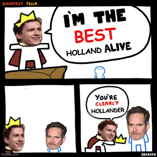 There is always a bigger fish |  BEST; HOLLAND; HOLLANDER | image tagged in tom holland,tom hollander | made w/ Imgflip meme maker