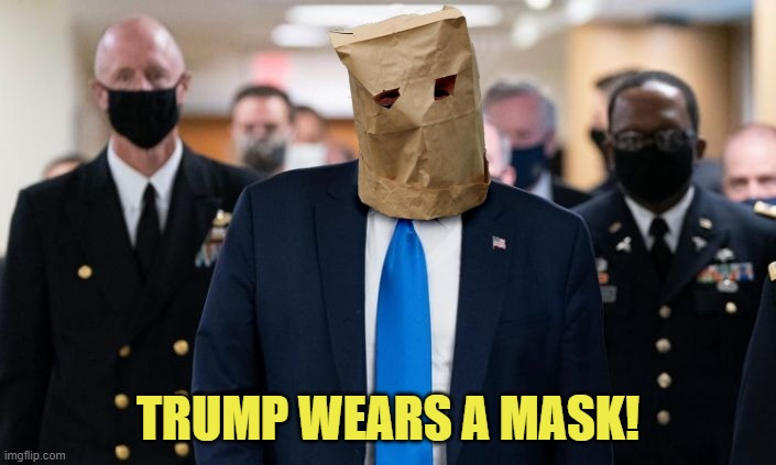 Trump wears a mask! |  TRUMP WEARS A MASK! | image tagged in trump,mask,bag,covid,bag on head | made w/ Imgflip meme maker