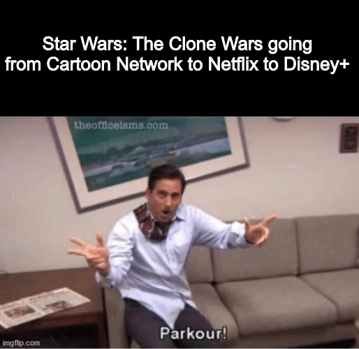 Here's another Star Wars meme... |  Star Wars: The Clone Wars going from Cartoon Network to Netflix to Disney+ | image tagged in parkour,star wars,clone wars,dank memes,funny,star wars memes | made w/ Imgflip meme maker