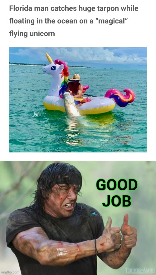 Florida Man |  GOOD JOB | image tagged in thumbs up rambo,rainbow,unicorn,fishing,florida man | made w/ Imgflip meme maker