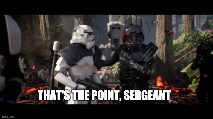 THAT'S THE POINT, SERGEANT | image tagged in that's the point sergeant | made w/ Imgflip meme maker