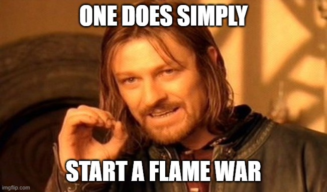 ONE DOES SIMPLY START A FLAME WAR | image tagged in memes,one does not simply | made w/ Imgflip meme maker