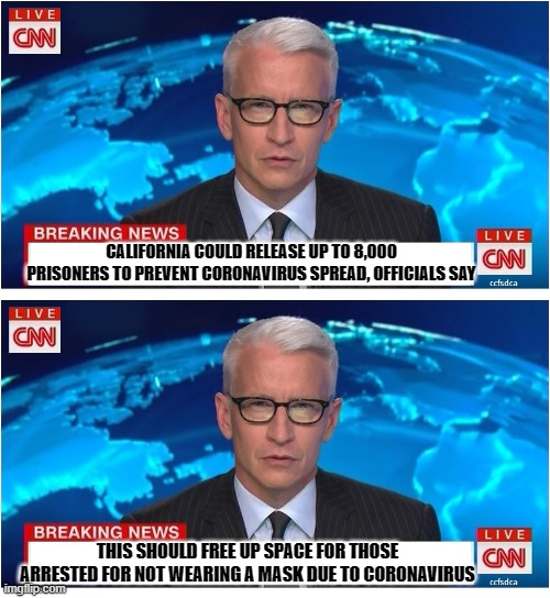 CALIFORNIA COULD RELEASE UP TO 8,000 PRISONERS TO PREVENT CORONAVIRUS SPREAD, OFFICIALS SAY; THIS SHOULD FREE UP SPACE FOR THOSE ARRESTED FOR NOT WEARING A MASK DUE TO CORONAVIRUS | image tagged in cnn breaking news,anderson cooper,breaking news | made w/ Imgflip meme maker