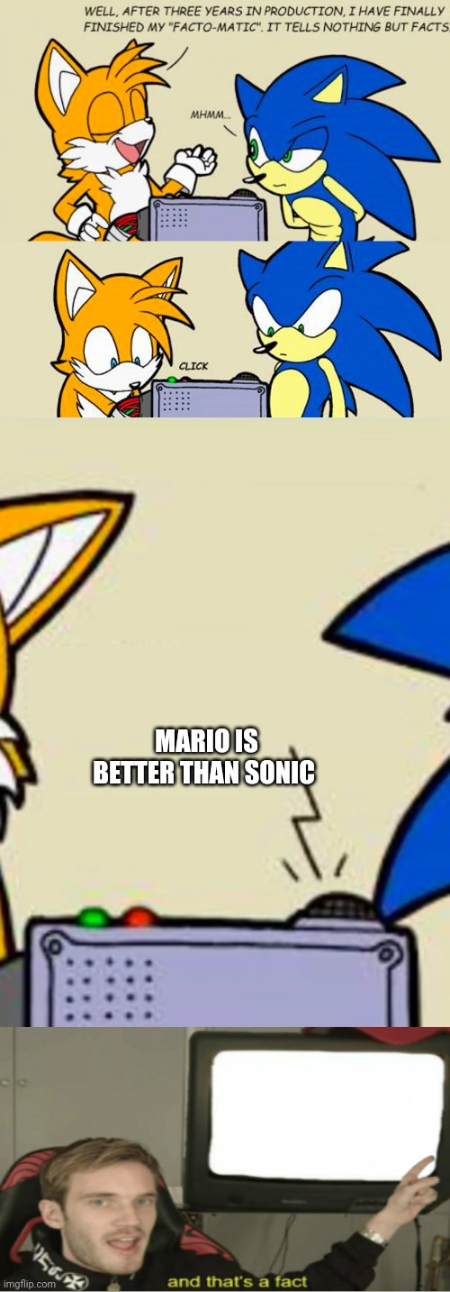 Tails' facto-matic |  MARIO IS BETTER THAN SONIC | image tagged in tails' facto-matic,and that's a fact,mario,sonic,memes | made w/ Imgflip meme maker