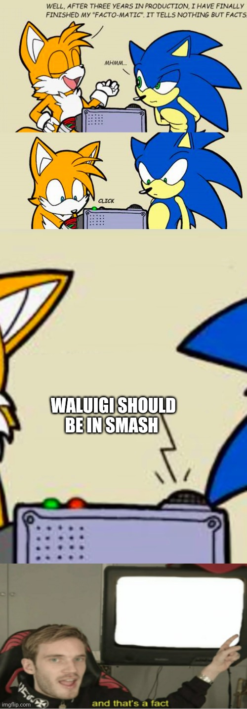 WALUIGI SHOULD BE IN SMASH | image tagged in tails' facto-matic,waluigi,mario,super smash bros,and that's a fact,memes | made w/ Imgflip meme maker