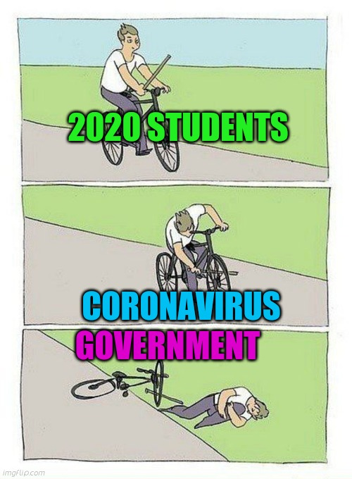 Bike Fall |  2020 STUDENTS; CORONAVIRUS; GOVERNMENT | image tagged in bike fall | made w/ Imgflip meme maker