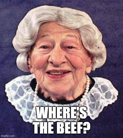Where's the Beef? |  WHERE'S THE BEEF? | image tagged in clara,wendy's,beef,where's the beef | made w/ Imgflip meme maker