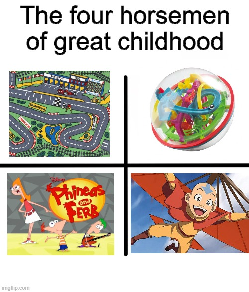 Ahh, the memories |  The four horsemen of great childhood | image tagged in memes,blank starter pack,funny,childhood,phineas and ferb | made w/ Imgflip meme maker