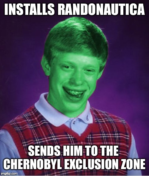 Bad Luck Brian (Radioactive) |  INSTALLS RANDONAUTICA; SENDS HIM TO THE  CHERNOBYL EXCLUSION ZONE | image tagged in bad luck brian radioactive | made w/ Imgflip meme maker