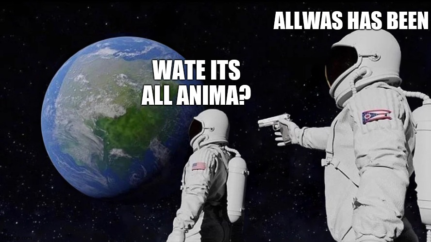 Always Has Been |  ALLWAS HAS BEEN; WATE ITS ALL ANIMA? | image tagged in always has been | made w/ Imgflip meme maker