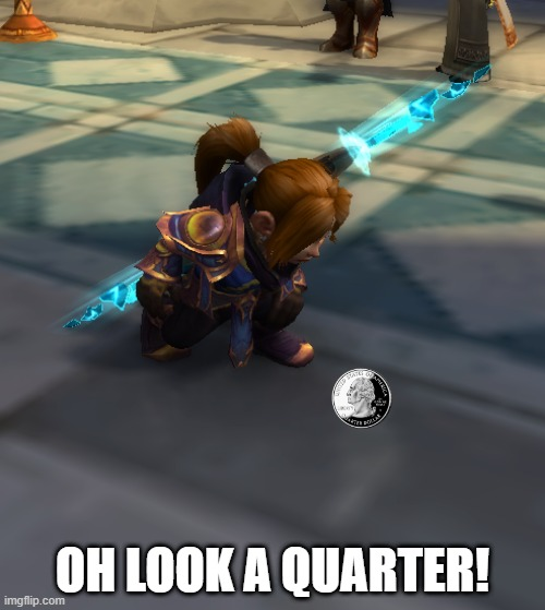 Look a quarter! |  OH LOOK A QUARTER! | image tagged in quarter,gnome | made w/ Imgflip meme maker