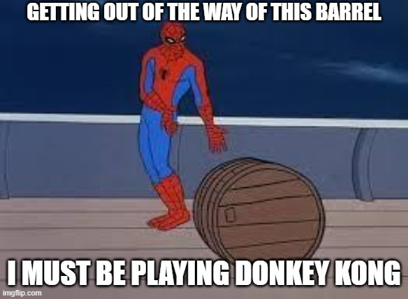 spiderman barrel |  GETTING OUT OF THE WAY OF THIS BARREL; I MUST BE PLAYING DONKEY KONG | image tagged in spiderman barrel,arcade,video game | made w/ Imgflip meme maker