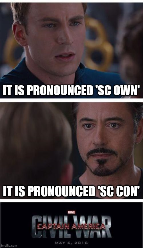 Marvel Civil War 1 Meme |  IT IS PRONOUNCED 'SC OWN'; IT IS PRONOUNCED 'SC CON' | image tagged in memes,marvel civil war 1 | made w/ Imgflip meme maker