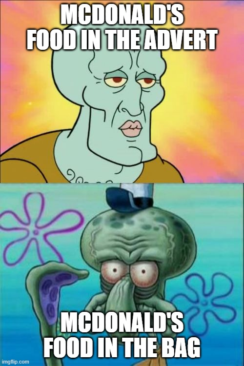Squidward Meme |  MCDONALD'S FOOD IN THE ADVERT; MCDONALD'S FOOD IN THE BAG | image tagged in memes,squidward | made w/ Imgflip meme maker