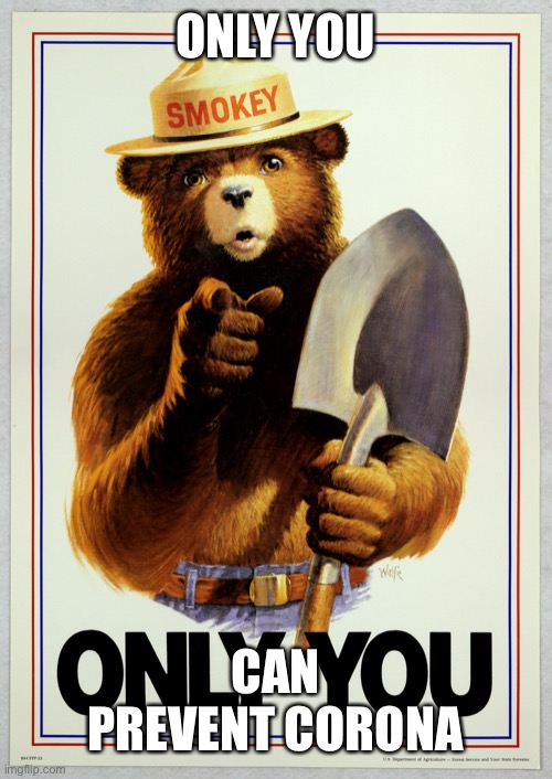 Corona Prevention with Smokey The Bear |  ONLY YOU; CAN PREVENT CORONA | image tagged in smokey the bear | made w/ Imgflip meme maker