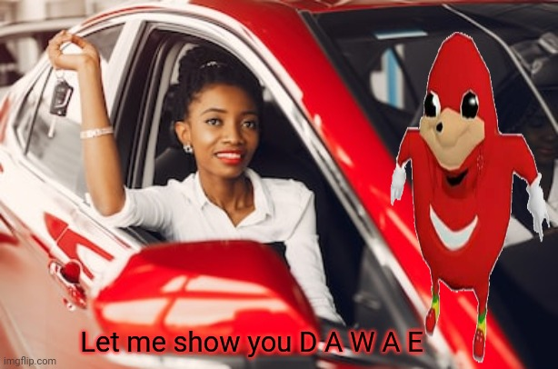 My first custom template: Let me show you D A W A E |  Let me show you D A W A E | image tagged in custom template,template,templates,meme template,ugandan knuckles,uganda knuckles | made w/ Imgflip meme maker