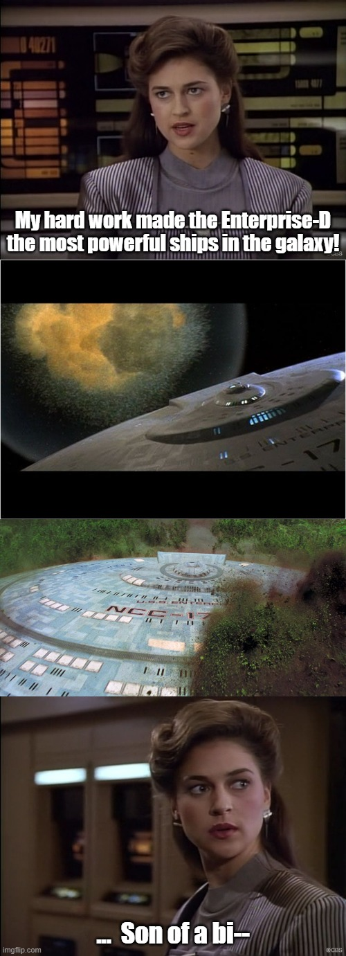 All that hard work for nothing |  My hard work made the Enterprise-D the most powerful ships in the galaxy! ...  Son of a bi-- | image tagged in star trek the next generation,generations | made w/ Imgflip meme maker