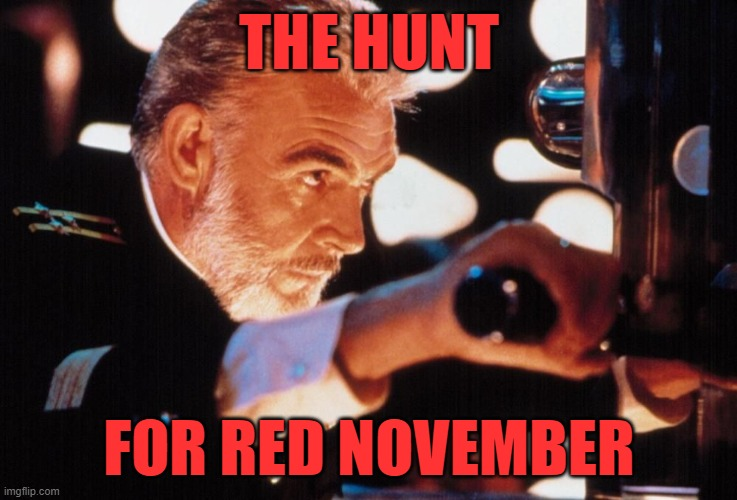 THE HUNT FOR RED NOVEMBER | image tagged in jean connery the hunt for red october periscope | made w/ Imgflip meme maker