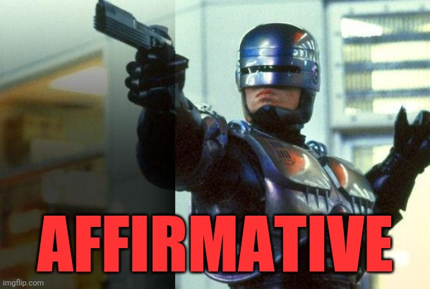 RoboCop | AFFIRMATIVE | image tagged in robocop | made w/ Imgflip meme maker