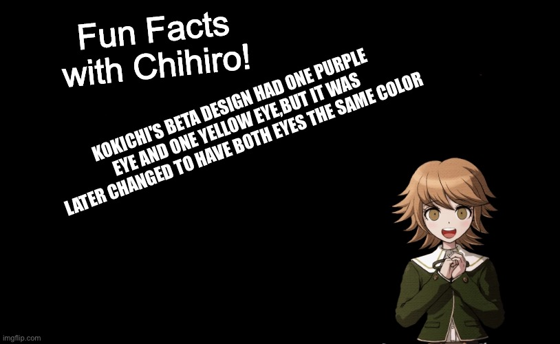 Fun fact! |  KOKICHI'S BETA DESIGN HAD ONE PURPLE EYE AND ONE YELLOW EYE,BUT IT WAS LATER CHANGED TO HAVE BOTH EYES THE SAME COLOR | image tagged in fun facts with chihiro template danganronpa thh | made w/ Imgflip meme maker