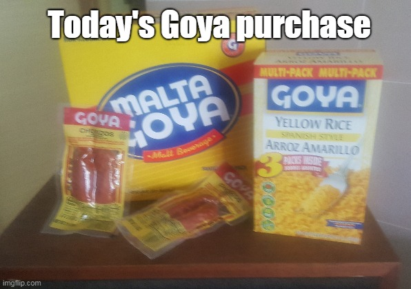 Today's Goya purchase | made w/ Imgflip meme maker