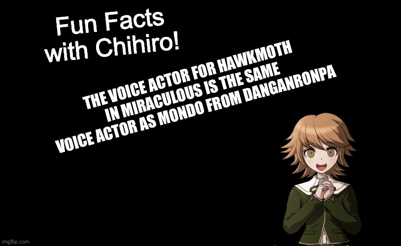 At least I'm pretty sure |  THE VOICE ACTOR FOR HAWKMOTH IN MIRACULOUS IS THE SAME VOICE ACTOR AS MONDO FROM DANGANRONPA | image tagged in fun facts with chihiro template danganronpa thh | made w/ Imgflip meme maker