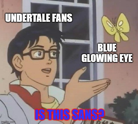 Is this sans?? |  UNDERTALE FANS; BLUE GLOWING EYE; IS THIS SANS? | image tagged in memes,is this a pigeon,sans undertale,undertale | made w/ Imgflip meme maker