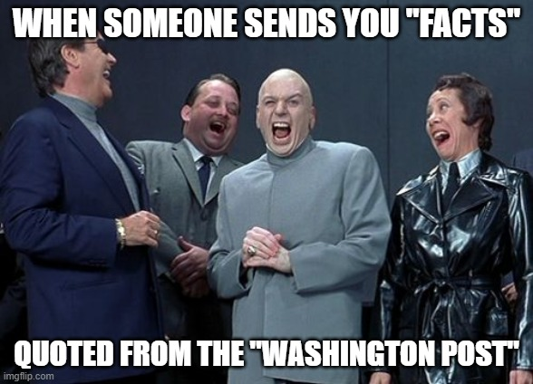 "Laughing Villains |  WHEN SOMEONE SENDS YOU ""FACTS""; QUOTED FROM THE ""WASHINGTON POST"" 