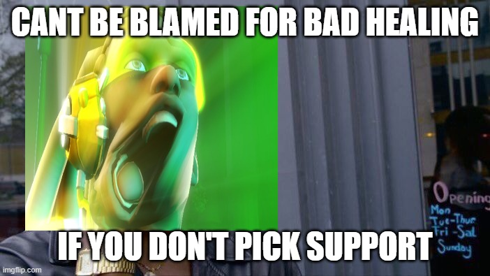 lucio |  CANT BE BLAMED FOR BAD HEALING; IF YOU DON'T PICK SUPPORT | image tagged in overwatch,overwatch memes | made w/ Imgflip meme maker