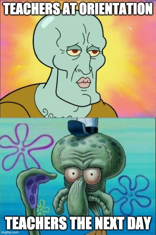 Teachers |  TEACHERS AT ORIENTATION; TEACHERS THE NEXT DAY | image tagged in memes,squidward,teachers,exposed | made w/ Imgflip meme maker