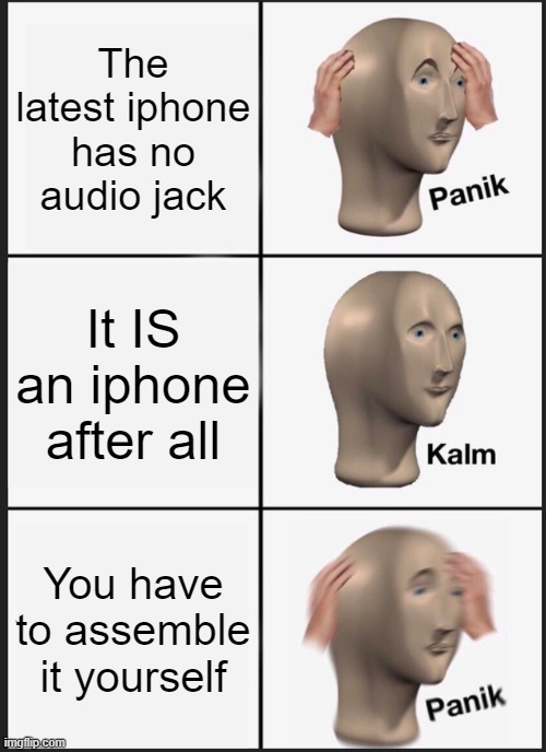 Sometime in the future... |  The latest iphone has no audio jack; It IS an iphone after all; You have to assemble it yourself | image tagged in memes,panik kalm panik,iphone,funny,apple inc,future | made w/ Imgflip meme maker
