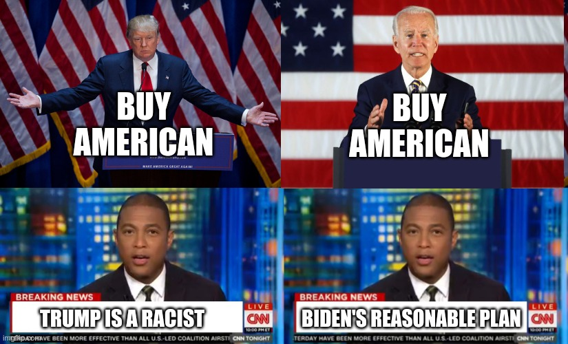 Biden is copying Trump's platform |  BUY AMERICAN; BUY AMERICAN; TRUMP IS A RACIST; BIDEN'S REASONABLE PLAN | image tagged in donald trump,don lemon breaking news,biden,dementia | made w/ Imgflip meme maker